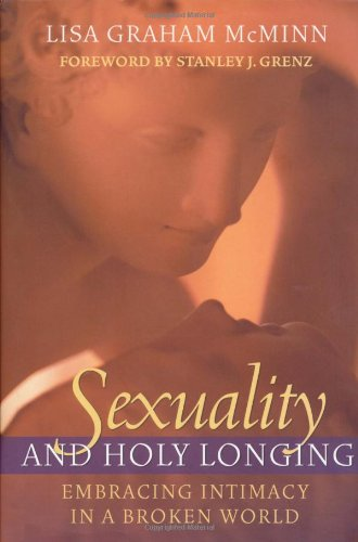Sexuality and Holy Longing Embracing Intimacy in a Broken World  2004 edition cover