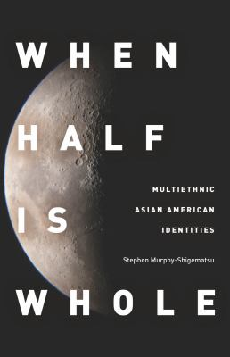 When Half Is Whole Multiethnic Asian American Identities  2012 edition cover