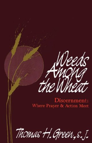 Weeds among the Wheat Discernment: Where Prayer and Action Meet N/A edition cover
