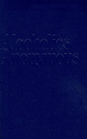 Alcoholics Anonymous, the Story of How Many Thousands of Men and Women Have Recovered from Alcoholism The Story of How Many Thousands of Men and Women Have Recovered from Alcoholism N/A edition cover