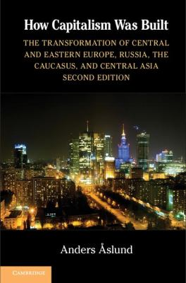 How Capitalism Was Built The Transformation of Central and Eastern Europe, Russia, the Caucasus, and Central Asia 2nd 2012 edition cover