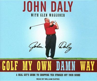 Golf My Own Damn Way: A Real Guy's Guide to Chopping Ten Strokes Off Your Score  2007 9781400105182 Front Cover