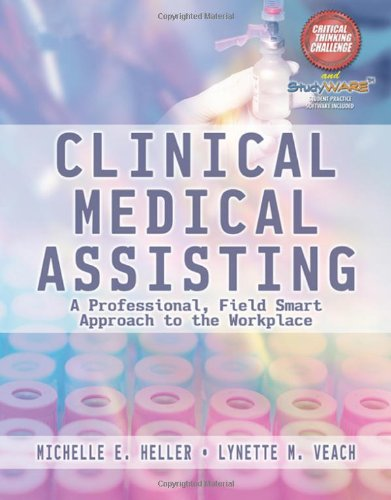 Clinical Medical Assisting A Professional, Field Smart Approach to the Workplace  2009 9781401827182 Front Cover