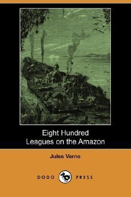 Eight Hundred Leagues on the Amazon  N/A 9781406554182 Front Cover