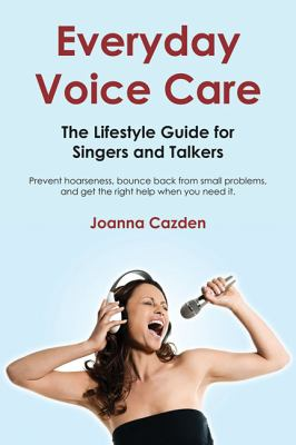 Everyday Voice Care The Lifestyle Guide for Singers and Talkers  2012 edition cover