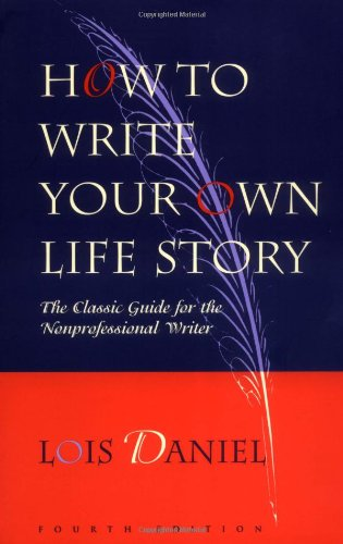 How to Write Your Own Life Story The Classic Guide for the Nonprofessional Writer 4th 1997 edition cover