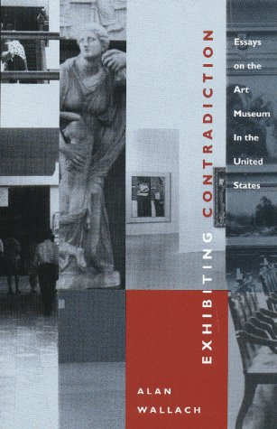 Exhibiting Contradiction Essays on the Art Museum in the United States N/A edition cover