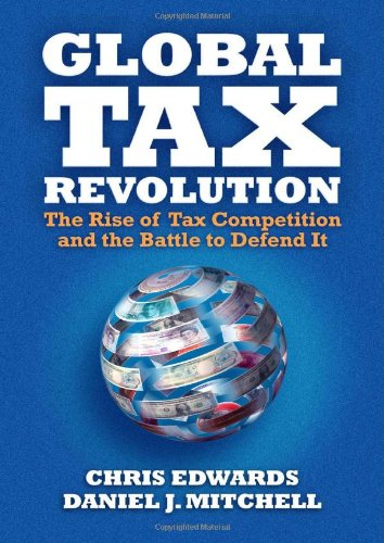 Global Tax Revolution The Rise of Tax Competition and the Battle to Defend It  2008 9781933995182 Front Cover