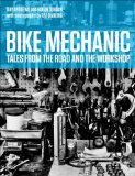 Bike Mechanic Tales from the Road and the Workshop  2014 9781937715182 Front Cover