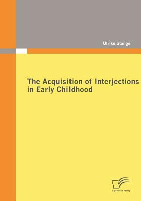 Acquisition of Interjections in Early Childhood  2009 9783836676182 Front Cover