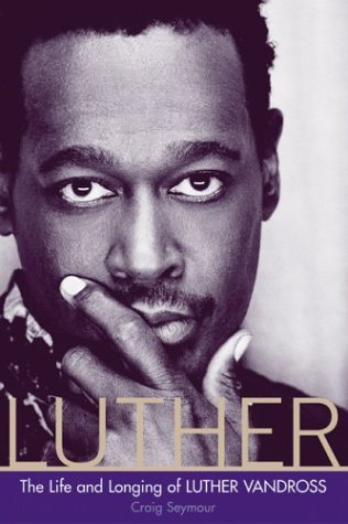 Luther The Life and Longing of Luther Vandross  2004 9780060594183 Front Cover