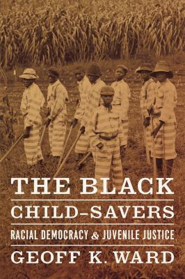 Black Child-Savers Racial Democracy and Juvenile Justice  2012 9780226873183 Front Cover