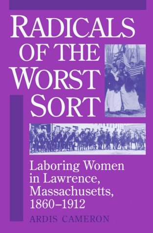 Radicals of the Worst Sort Laboring Women in Lawrence, Massachusetts, 1860-1912 N/A edition cover