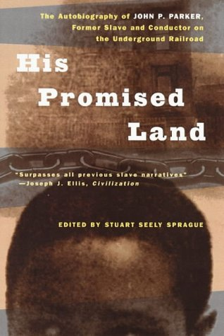 His Promised Land The Autobiography of John P. Parker, Former Slave and Conductor on the Underground Railroad  1996 edition cover