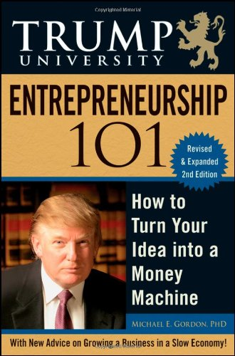 Trump University Entrepreneurship 101 How to Turn Your Idea into a Money Machine 2nd 2010 edition cover