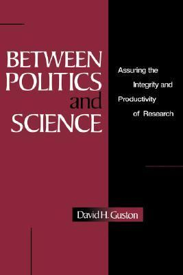 Between Politics and Science Assuring the Integrity and Productivity of Research  2000 9780521653183 Front Cover