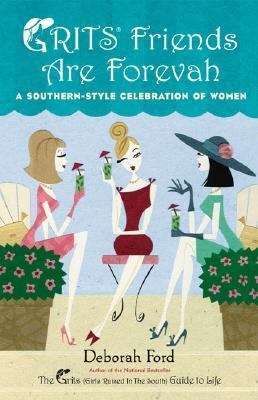 Grits Friends Are Forevah A Southern-Style Celebration of Women  2006 9780525949183 Front Cover