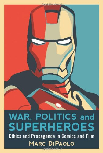 War, Politics and Superheroes Ethics and Propaganda in Comics and Film  2011 edition cover