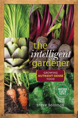 Intelligent Gardener Growing Nutrient-Dense Food  2012 edition cover