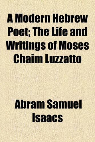 Modern Hebrew Poet; the Life and Writings of Moses Chaim Luzzatto  2010 edition cover