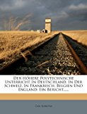 Der Höhere Polytechnische Unterricht In Deutschland, In Der Schweiz, In Frankreich, Belgien Und England: Ein Bericht...... N/A edition cover