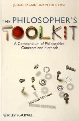 Philosopher's Toolkit A Compendium of Philosophical Concepts and Methods 2nd 2010 edition cover