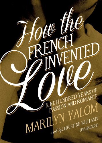 How the French Invented Love: Nine Hundred Years of Passion and Romance  2012 edition cover