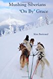 Mushing Siberians 'on by' Grace  N/A 9781494213183 Front Cover