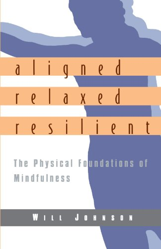 Aligned, Relaxed, Resilient The Physical Foundations of Mindfulness  2000 edition cover