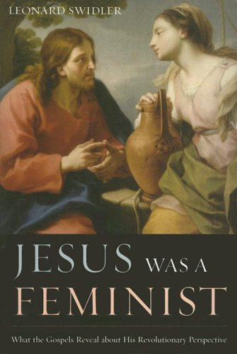 Jesus Was a Feminist What the Gospels Reveal about His Revolutionary Perspective  2007 edition cover