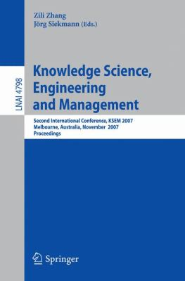 Knowledge Science, Engineering and Management Second International Conference, KSEM 2007, Melbourne, Australia, November 28-30, 2007, Proceedings  2007 9783540767183 Front Cover