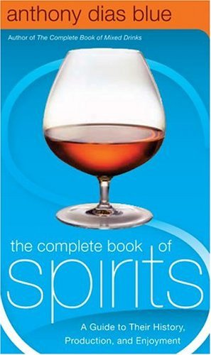 Complete Book of Spirits A Guide to Their History, Production, and Enjoyment  2004 edition cover