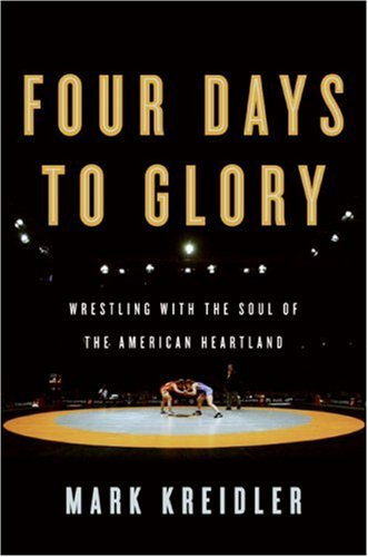 Four Days to Glory Wrestling with the Soul of the American Heartland  2007 9780060823184 Front Cover