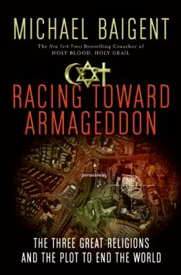 Racing Toward Armageddon The Three Great Religions and the Plot to End the World N/A 9780061363184 Front Cover