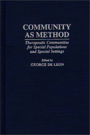 Community As Method Therapeutic Communities for Special Populations and Special Settings  1997 9780275948184 Front Cover
