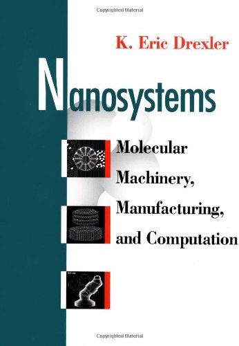 Nanosystems Molecular Machinery, Manufacturing, and Computation  1992 9780471575184 Front Cover