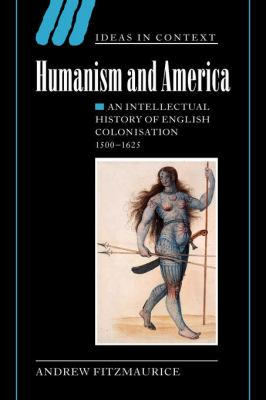 Humanism and America An Intellectual History of English Colonisation, 1500-1625  2007 9780521036184 Front Cover