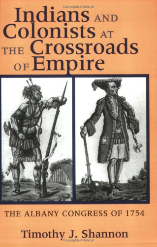 Indians and Colonists at the Crossroads of Empire The Albany Congress of 1754  2002 (Reprint) 9780801488184 Front Cover