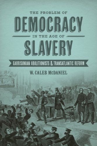 Problem of Democracy in the Age of Slavery Garrisonian Abolitionists and Transatlantic Reform  2013 edition cover