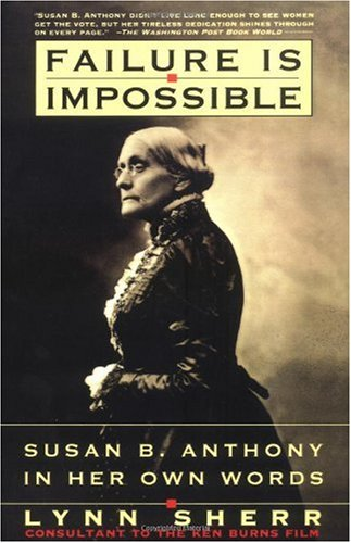 Failure Is Impossible Susan B. Anthony in Her Own Words N/A edition cover