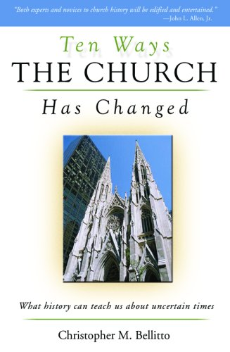 Ten Ways the Church Has Changed : What History Can Teach Us about Uncertain Times 1st 2006 (Annotated) edition cover