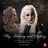 Wig Making and Styling A Complete Guide for Theatre and Film 2nd 2016 (Revised) 9781138819184 Front Cover