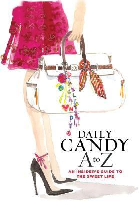 Daily Candy a to Z An Insider's Guide to the Sweet Life  2006 9781401302184 Front Cover