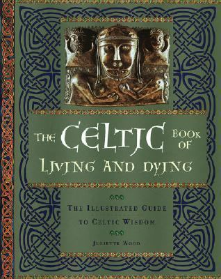 Celtic Book of Living and Dying An Illustrated Guide to Celtic Wisdom N/A 9781402714184 Front Cover