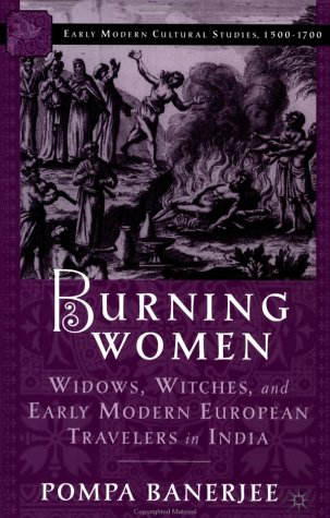 Burning Women Widows, Witches, and Early Modern European Travelers in India  2003 (Revised) 9781403960184 Front Cover