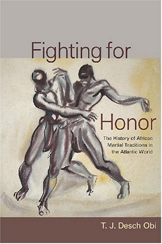 Fighting for Honor The History of African Martial Arts in the Atlantic World  2008 9781570037184 Front Cover