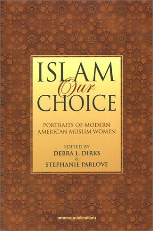 Islam Our Choice Portraits of Modern American Muslim Women  2003 edition cover