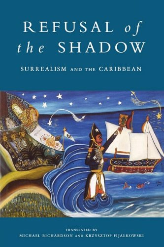 Refusal of the Shadow Surrealism and the Caribbean  1996 9781859840184 Front Cover