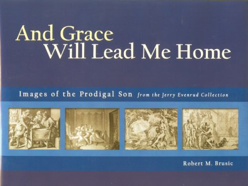 And Grace Will Lead Me Home The Jerry Evenrud Collection of Images of the Parable of the Prodigal Son  2007 edition cover