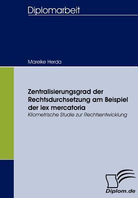 Zentralisierungsgrad der Rechtsdurchsetzung Am Beispiel der Lex Mercatori   2008 9783836656184 Front Cover